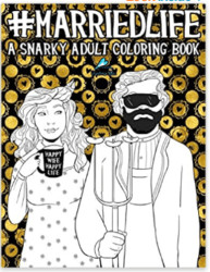 Married Life A Snarky Adult Coloring Book